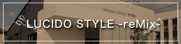LUCIDO STYLE -reMix-